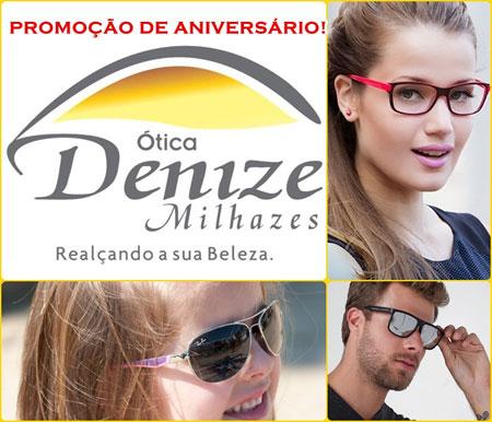 Ótica Denize Milhazes  visite a loja e confira as promoções de aniversário 04df3de90e