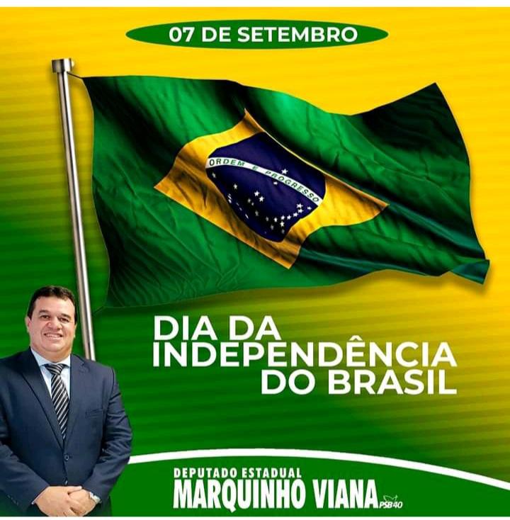 Deputado Marquinho Viana saúda e reverencia o 7 de Setembro, dia da Independência do Brasil